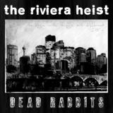 The Riviera Heist/Dead Rabbits Split EP released MARCH 9, 2012