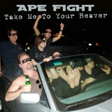 Ape Fight - Take Me To Your Beaver
