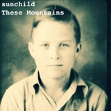Sunchild    / These Mountains