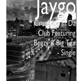 INTERSCOPE DIGITAL DISTRIBUTION DISTRIBUTES JAYGO'S NEW SINGLE CRUNK UP IN THE CLUB FEATURING BEEZY AND BIG TEX
